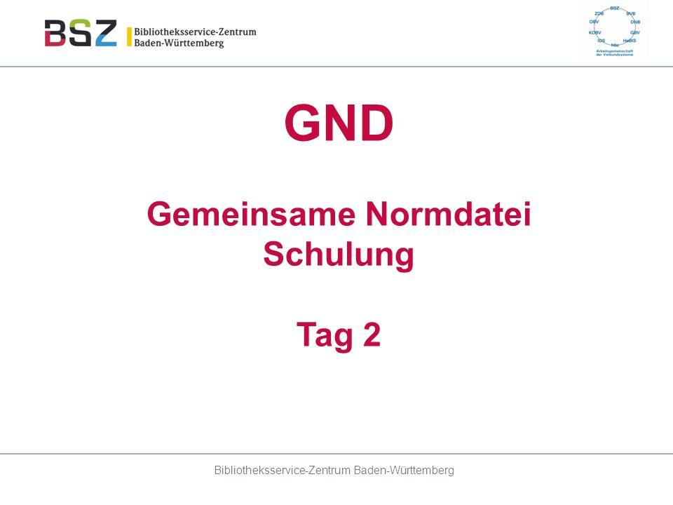 GND Gemeinsame Normdatei Schulung Tag 2 Bibliotheksservice-Zentrum Baden-Württemberg