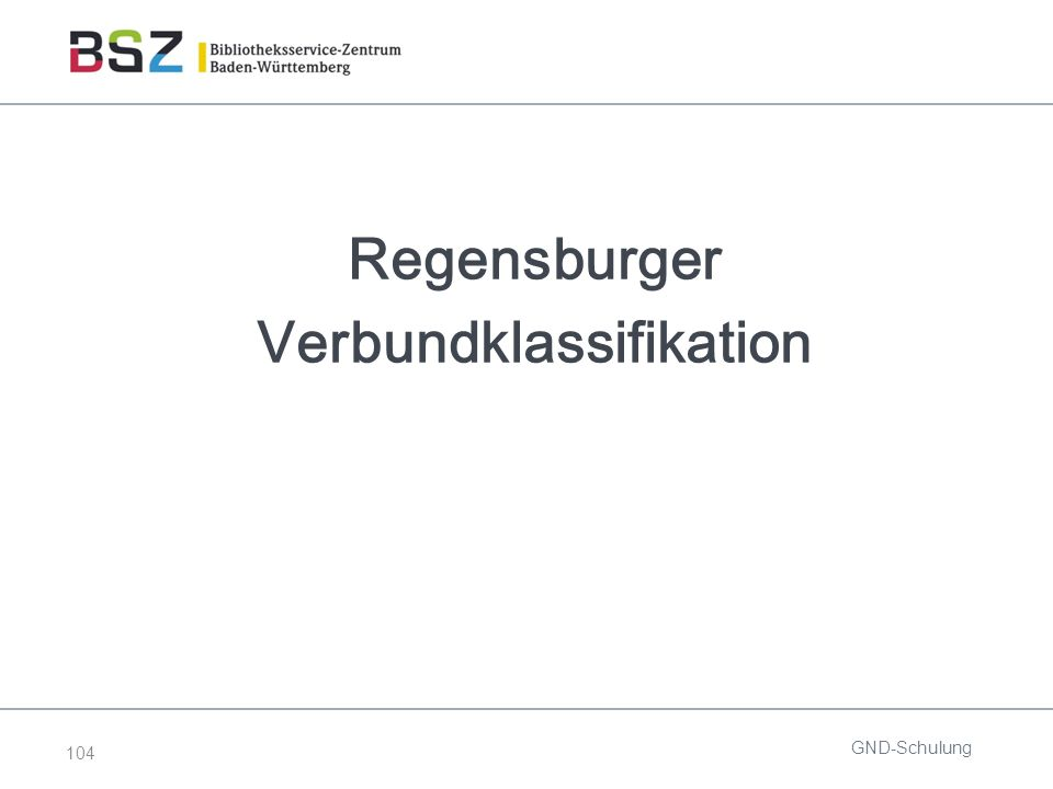 104 Regensburger Verbundklassifikation GND-Schulung