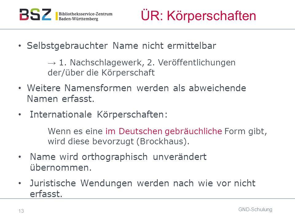 13 ÜR: Körperschaften Selbstgebrauchter Name nicht ermittelbar → 1. Nachschlagewerk, 2. Veröffentlichungen der/über die Körperschaft Weitere Namensfor