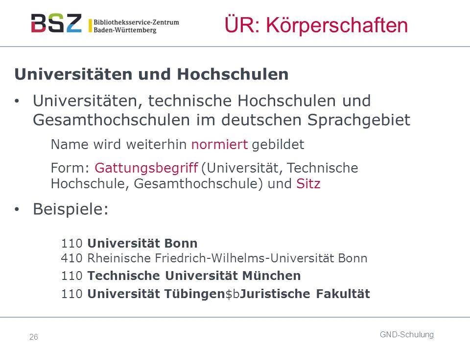 26 ÜR: Körperschaften Universitäten und Hochschulen Universitäten, technische Hochschulen und Gesamthochschulen im deutschen Sprachgebiet Name wird we