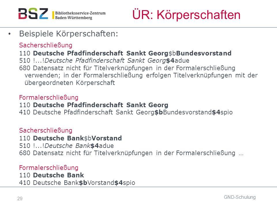 29 ÜR: Körperschaften Beispiele Körperschaften: Sacherschließung 110 Deutsche Pfadfinderschaft Sankt Georg$bBundesvorstand 510 !...!Deutsche Pfadfinde