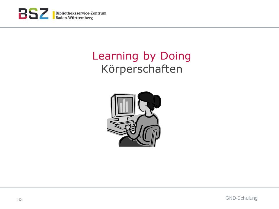 33 GND-Schulung Learning by Doing Körperschaften