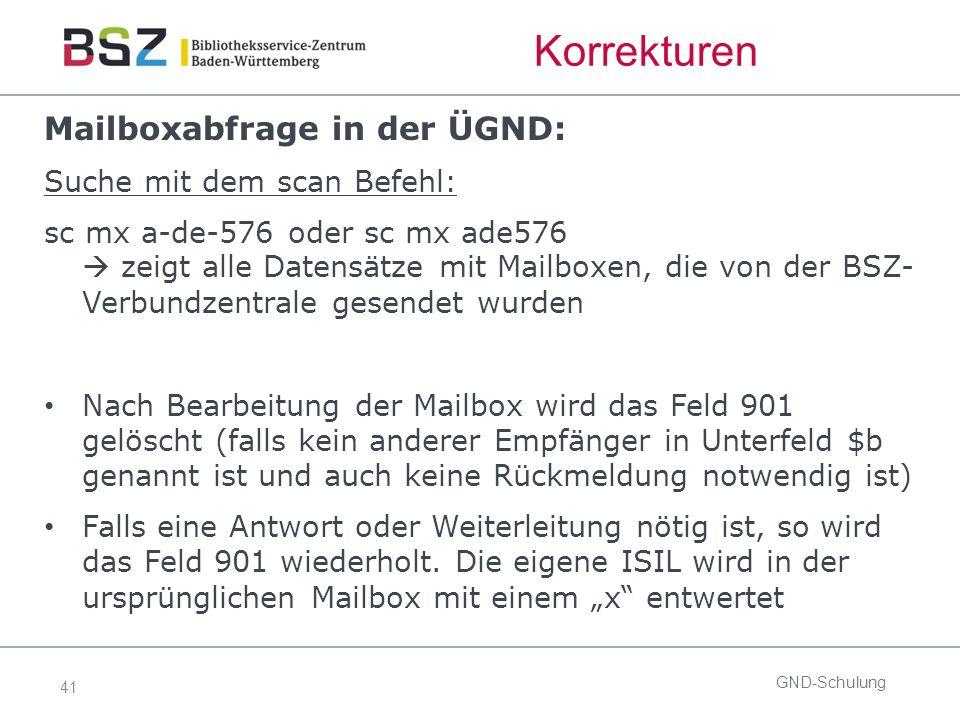 41 Korrekturen Mailboxabfrage in der ÜGND: Suche mit dem scan Befehl: sc mx a-de-576 oder sc mx ade576  zeigt alle Datensätze mit Mailboxen, die von der BSZ- Verbundzentrale gesendet wurden Nach Bearbeitung der Mailbox wird das Feld 901 gelöscht (falls kein anderer Empfänger in Unterfeld $b genannt ist und auch keine Rückmeldung notwendig ist) Falls eine Antwort oder Weiterleitung nötig ist, so wird das Feld 901 wiederholt.