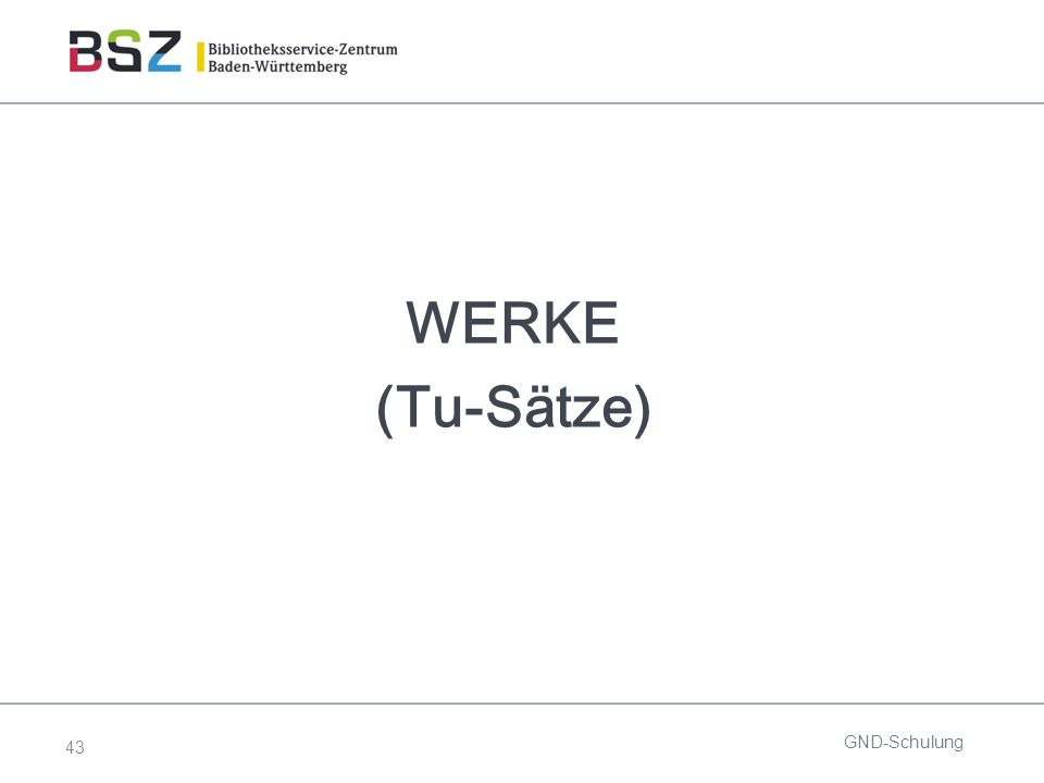43 WERKE (Tu-Sätze) GND-Schulung