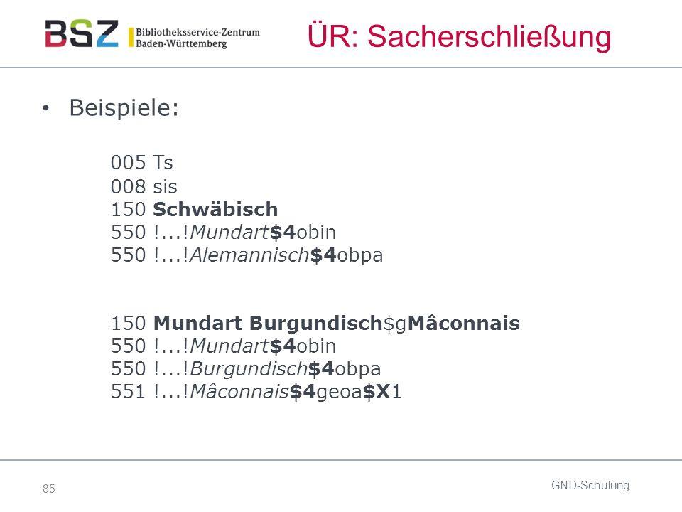 85 ÜR: Sacherschließung Beispiele: 005 Ts 008 sis 150 Schwäbisch 550 !...!Mundart$4obin 550 !...!Alemannisch$4obpa 150 Mundart Burgundisch$gMâconnais