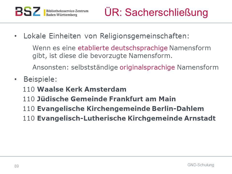 89 ÜR: Sacherschließung Lokale Einheiten von Religionsgemeinschaften: Wenn es eine etablierte deutschsprachige Namensform gibt, ist diese die bevorzug
