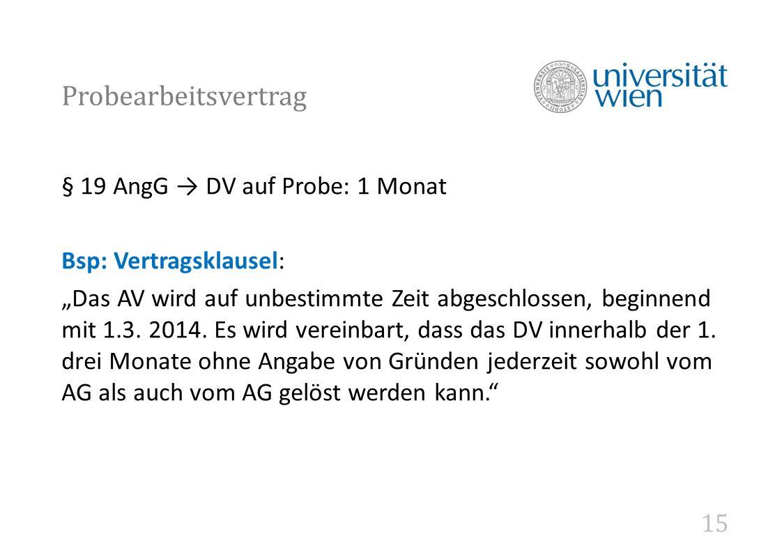 """15 Probearbeitsvertrag § 19 AngG → DV auf Probe: 1 Monat Bsp: Vertragsklausel: """"Das AV wird auf unbestimmte Zeit abgeschlossen, beginnend mit 1.3."""