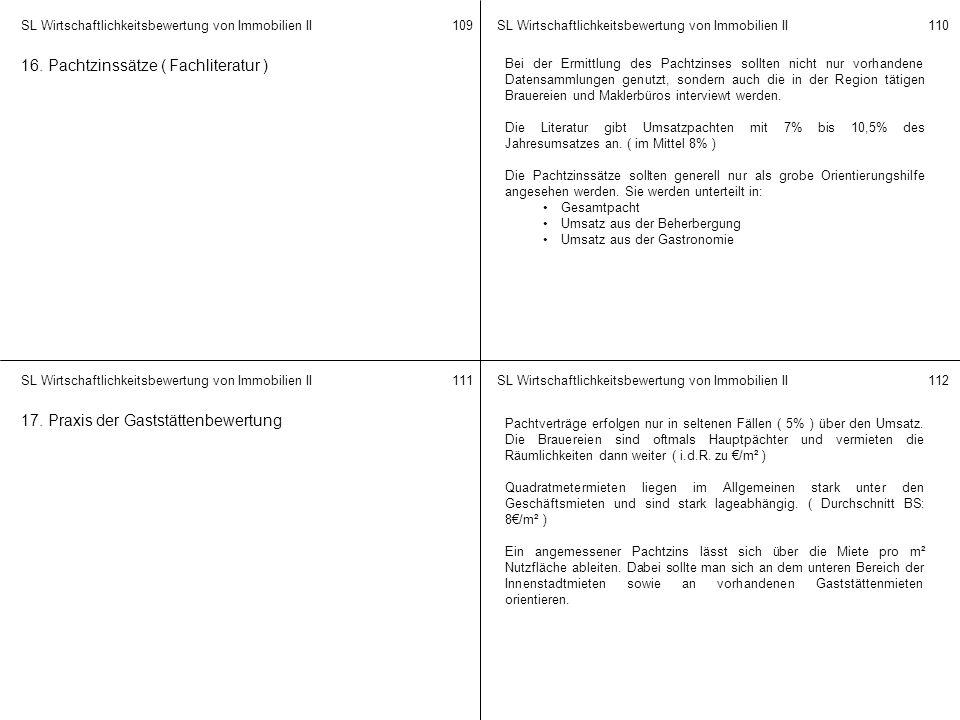 SL Wirtschaftlichkeitsbewertung von Immobilien II 109110 111112 16. Pachtzinssätze ( Fachliteratur ) Bei der Ermittlung des Pachtzinses sollten nicht
