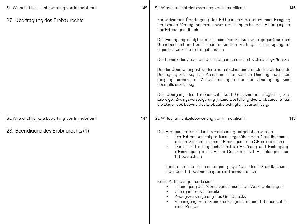 SL Wirtschaftlichkeitsbewertung von Immobilien II 145146 147148 27. Übertragung des Erbbaurechts Zur wirksamen Übertragung des Erbbaurechts bedarf es