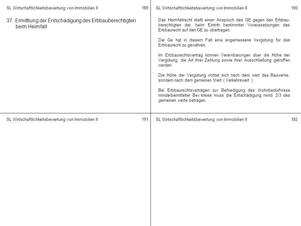 SL Wirtschaftlichkeitsbewertung von Immobilien II 189190 191192 37. Ermittlung der Entschädigung des Erbbauberechtigten beim Heimfall Das Heimfallrech