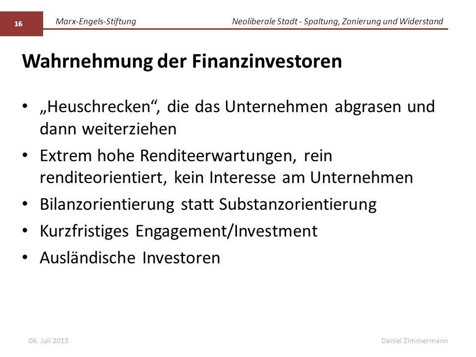 """Marx-Engels-StiftungNeoliberale Stadt - Spaltung, Zonierung und Widerstand Daniel Zimmermann Wahrnehmung der Finanzinvestoren """"Heuschrecken"""", die das"""