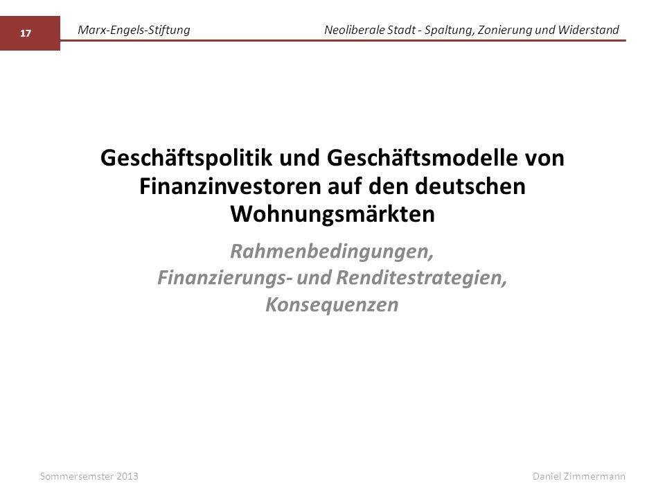 Marx-Engels-StiftungNeoliberale Stadt - Spaltung, Zonierung und Widerstand Daniel ZimmermannSommersemster 2013 17 Geschäftspolitik und Geschäftsmodell