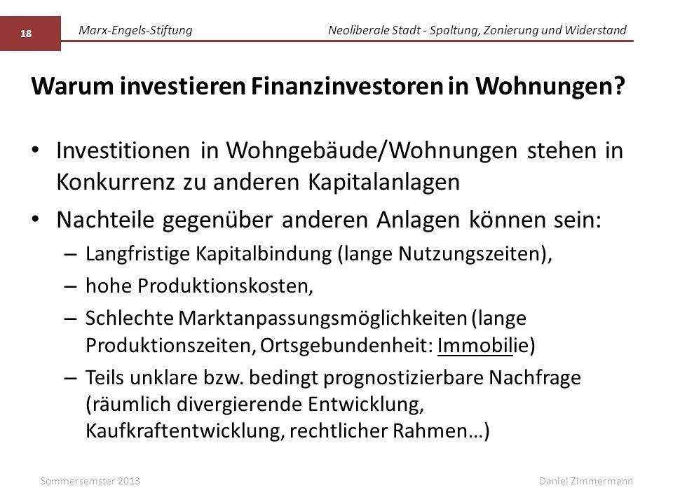 Marx-Engels-StiftungNeoliberale Stadt - Spaltung, Zonierung und Widerstand Daniel Zimmermann Warum investieren Finanzinvestoren in Wohnungen? Investit