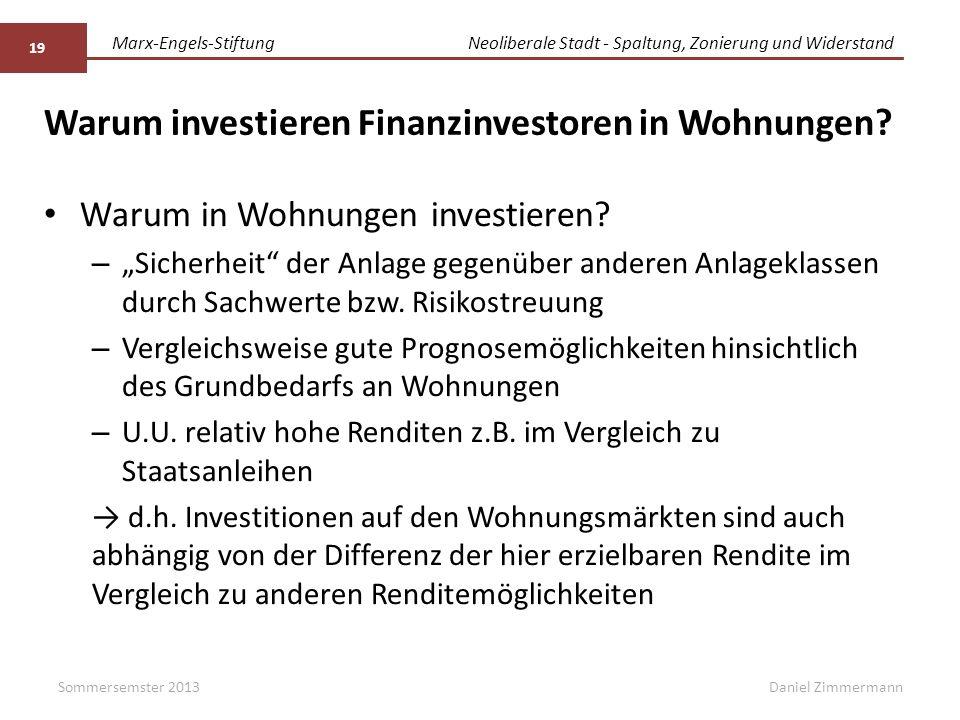 Marx-Engels-StiftungNeoliberale Stadt - Spaltung, Zonierung und Widerstand Daniel Zimmermann Warum investieren Finanzinvestoren in Wohnungen? Warum in