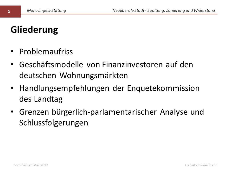 Marx-Engels-StiftungNeoliberale Stadt - Spaltung, Zonierung und Widerstand Daniel Zimmermann Gliederung Problemaufriss Geschäftsmodelle von Finanzinve