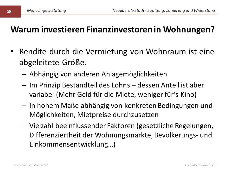 Marx-Engels-StiftungNeoliberale Stadt - Spaltung, Zonierung und Widerstand Daniel Zimmermann Warum investieren Finanzinvestoren in Wohnungen? Rendite