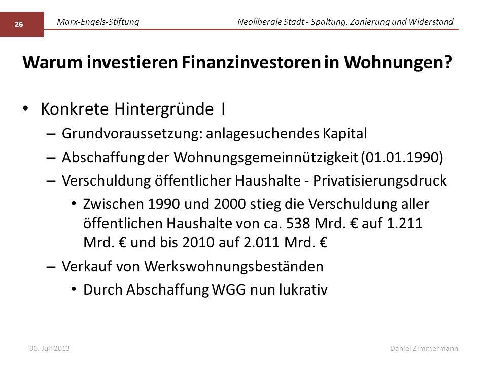 Marx-Engels-StiftungNeoliberale Stadt - Spaltung, Zonierung und Widerstand Daniel Zimmermann Warum investieren Finanzinvestoren in Wohnungen? Konkrete
