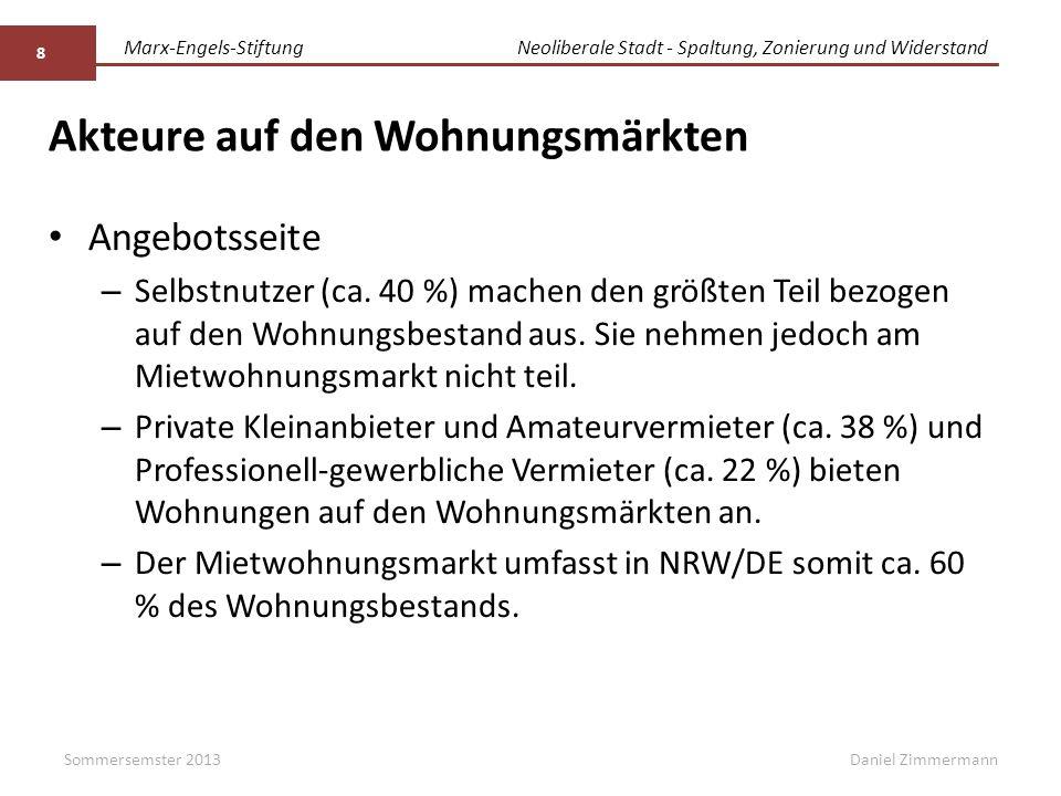 """Marx-Engels-StiftungNeoliberale Stadt - Spaltung, Zonierung und Widerstand Daniel Zimmermann Akteure auf den Wohnungsmärkten Der Anteil der """"sozialen Wohnungswirtschaft fiel in Deutschland insgesamt im Zeitraum von 1998 bis 2010 von 14,7% auf ca."""