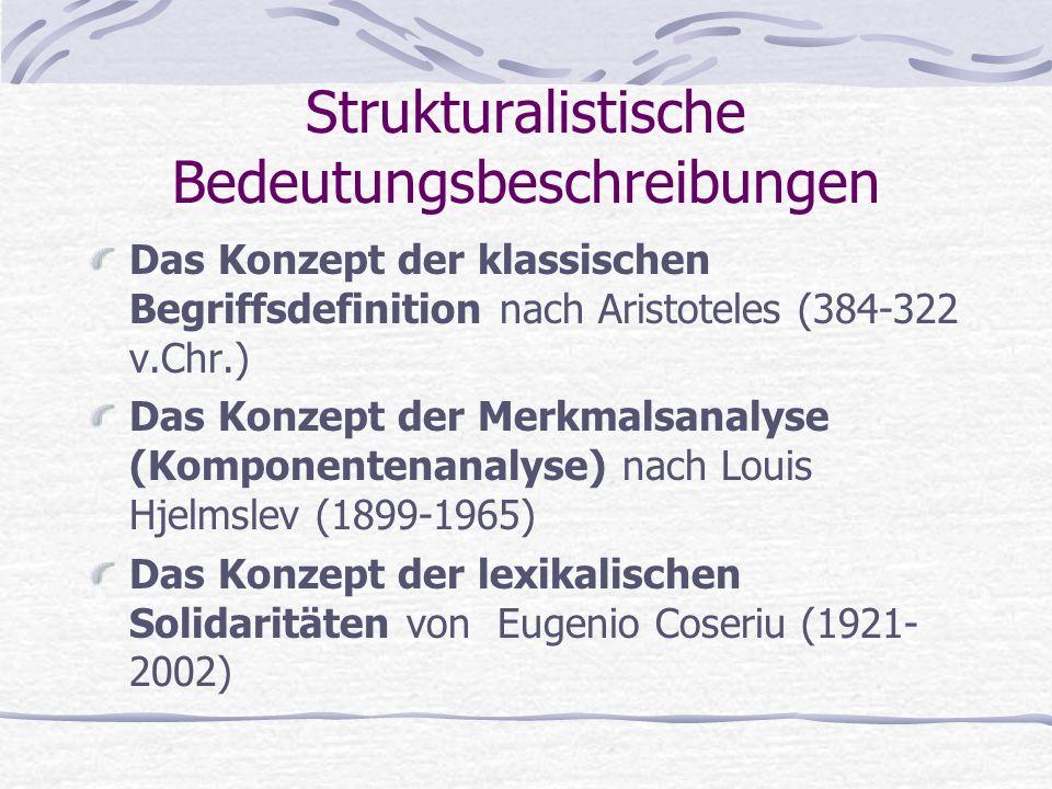 Strukturalistische Bedeutungsbeschreibungen Das Konzept der klassischen Begriffsdefinition nach Aristoteles (384-322 v.Chr.) Das Konzept der Merkmalsa
