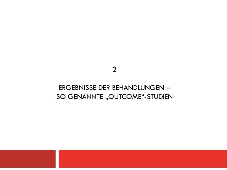 """2 ERGEBNISSE DER BEHANDLUNGEN – SO GENANNTE """"OUTCOME -STUDIEN"""
