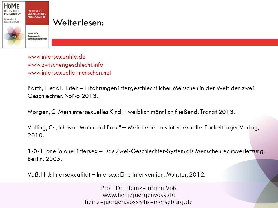 www.intersexualite.de www.zwischengeschlecht.info www.intersexuelle-menschen.net Barth, E et al.: Inter – Erfahrungen intergeschlechtlicher Menschen in der Welt der zwei Geschlechter.
