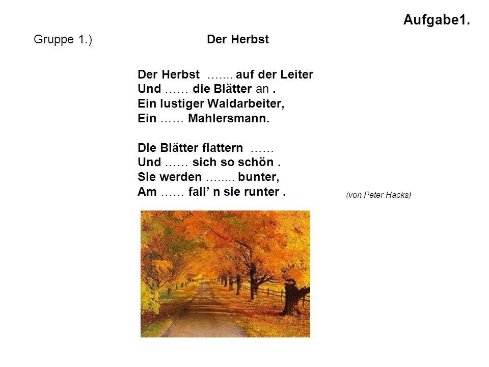 Der Herbst steht auf der Leiter Und malt die Blätter an.
