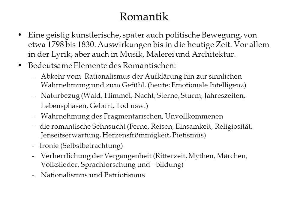 Romantik Eine geistig künstlerische, später auch politische Bewegung, von etwa 1798 bis 1830.