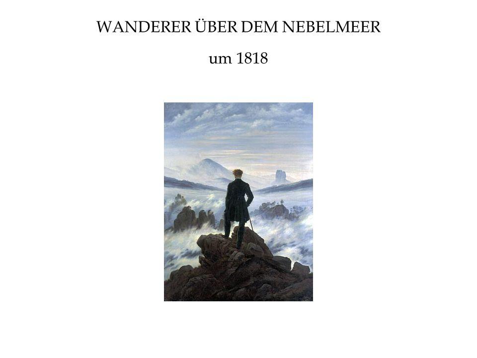 WANDERER ÜBER DEM NEBELMEER um 1818
