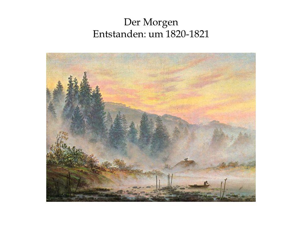 Der Morgen Entstanden: um 1820-1821