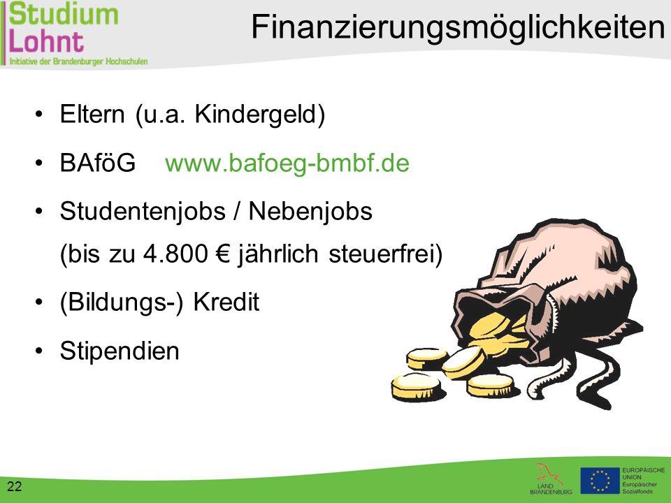 22 Eltern (u.a. Kindergeld) BAföG www.bafoeg-bmbf.de Studentenjobs / Nebenjobs (bis zu 4.800 € jährlich steuerfrei) (Bildungs-) Kredit Stipendien Fina