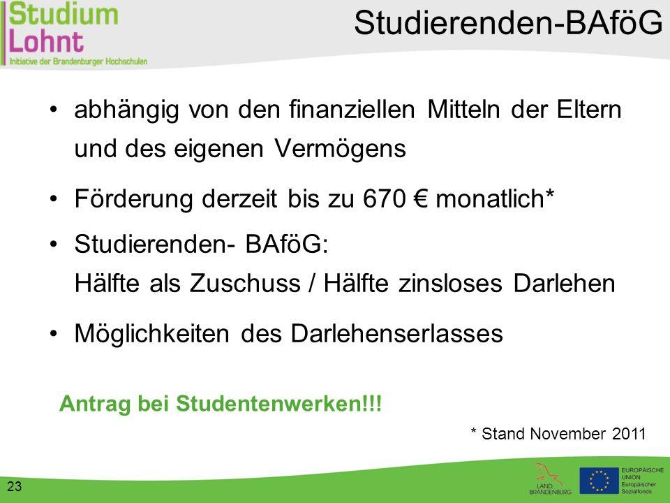 23 Studierenden-BAföG abhängig von den finanziellen Mitteln der Eltern und des eigenen Vermögens Förderung derzeit bis zu 670 € monatlich* Studierende