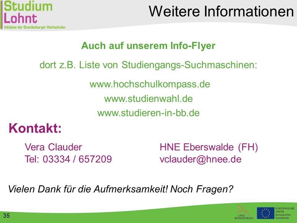35 Auch auf unserem Info-Flyer dort z.B. Liste von Studiengangs-Suchmaschinen: www.hochschulkompass.de www.studienwahl.de www.studieren-in-bb.de Weite
