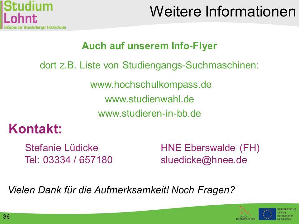 36 Auch auf unserem Info-Flyer dort z.B. Liste von Studiengangs-Suchmaschinen: www.hochschulkompass.de www.studienwahl.de www.studieren-in-bb.de Weite