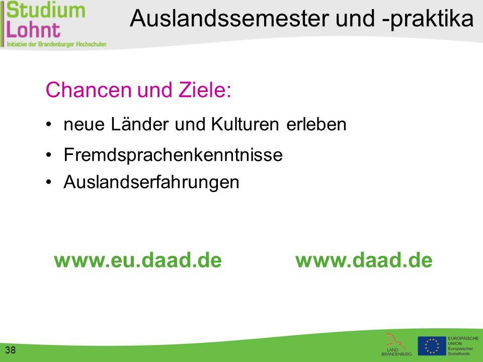 38 Chancen und Ziele: neue Länder und Kulturen erleben Fremdsprachenkenntnisse Auslandserfahrungen www.eu.daad.de www.daad.de Auslandssemester und -pr