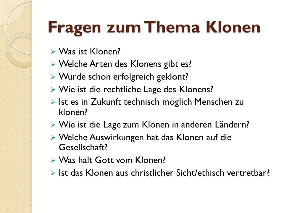"""Quellen http://de.wikipedia.org/wiki/Klonen : 25.03.2011, 15:16; Klonen http://de.wikipedia.org/wiki/Klonen http://ostholstein.mediaquell.com/2011/03/21/foerdert-deutschland-den-einsatz- geklonter-tiere-in-der-produktion-23422/ : 25.03.2011, 14:23; Fördert Deutschland den Einsatz geklonter Tiere in Produktion? http://ostholstein.mediaquell.com/2011/03/21/foerdert-deutschland-den-einsatz- geklonter-tiere-in-der-produktion-23422/ http://www.aerzteblatt.de/v4/news/news.asp?id=45127 : 25.03.2011, 14:32; EU- Verhandlungen über Klonfleisch erneut gescheitert http://www.aerzteblatt.de/v4/news/news.asp?id=45127 """"Was darf der Mensch."""