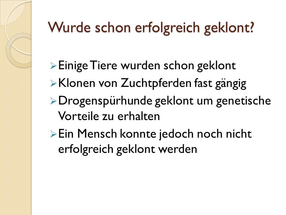Gesetzeslage  Generell ist das Klonen in Deutschland verboten (Embryonenschutzgesetz)  Reproduktives Klonen auch in vielen anderen Industriestaaten untersagt  In Entwicklungsländern meist kein Verbot  Es gibt Streitigkeiten beim Therapeutischen Klonen