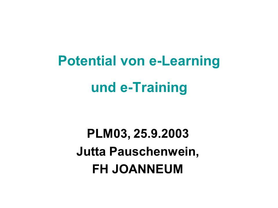 Potential von e-Learning und e-Training PLM03, 25.9.2003 Jutta Pauschenwein, FH JOANNEUM