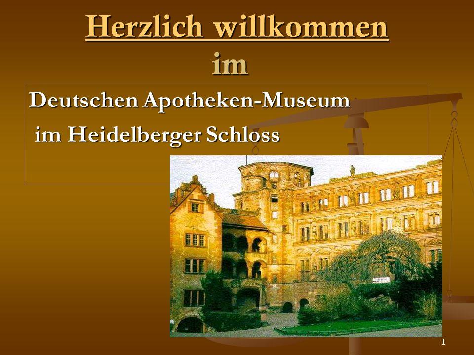 1 HHHH eeee rrrr zzzz llll iiii cccc hhhh w w w w iiii llll llll kkkk oooo mmmm mmmm eeee nnnnim Deutschen Apotheken-Museum im Heidelberger Schloss im
