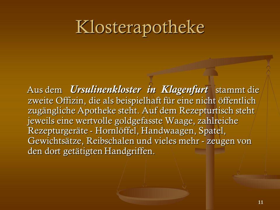 11 Klosterapotheke Aus dem Ursulinenkloster in Klagenfurt stammt die zweite Offizin, die als beispielhaft für eine nicht öffentlich zugängliche Apothe