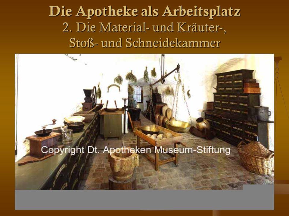 13 Die Apotheke als Arbeitsplatz 2. Die Material- und Kräuter-, Stoß- und Schneidekammer