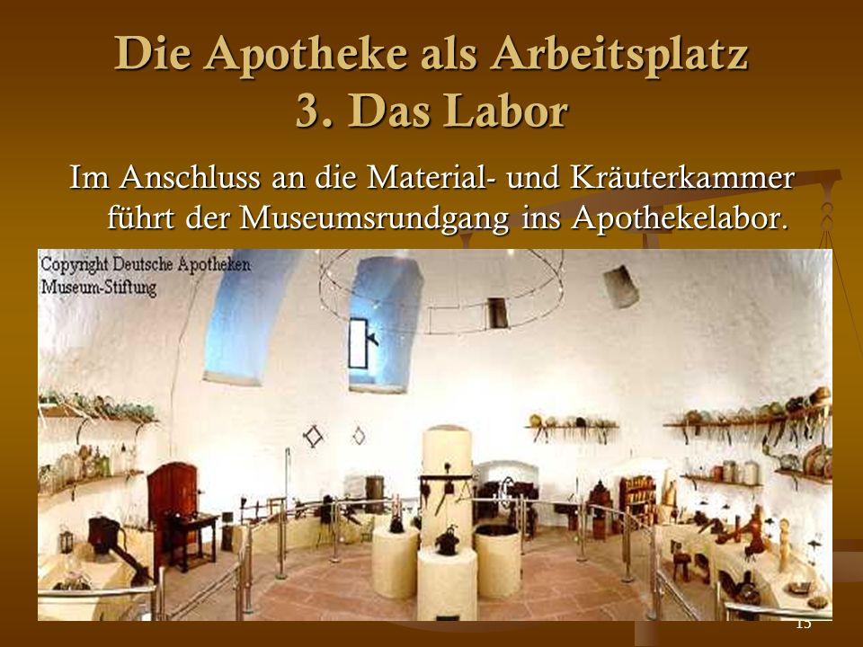 15 Die Apotheke als Arbeitsplatz 3. Das Labor Im Anschluss an die Material- und Kräuterkammer führt der Museumsrundgang ins Apothekelabor.
