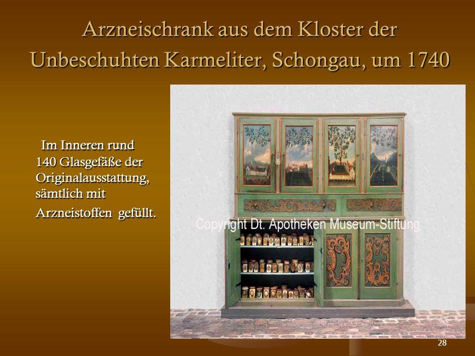 28 Arzneischrank aus dem Kloster der Unbeschuhten Karmeliter, Schongau, um 1740 Im Inneren rund 140 Glasgefäße der Originalausstattung, sämtlich mit A
