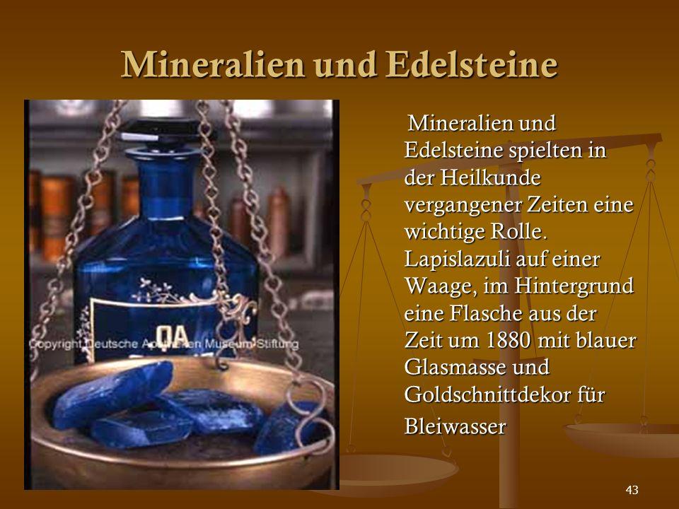 43 Mineralien und Edelsteine Mineralien und Edelsteine spielten in der Heilkunde vergangener Zeiten eine wichtige Rolle. Lapislazuli auf einer Waage,