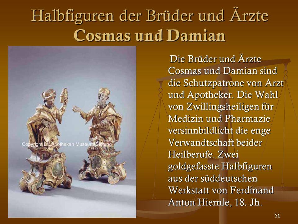 51 Halbfiguren der Brüder und Ärzte Cosmas und Damian Die Brüder und Ärzte Cosmas und Damian sind die Schutzpatrone von Arzt und Apotheker. Die Wahl v