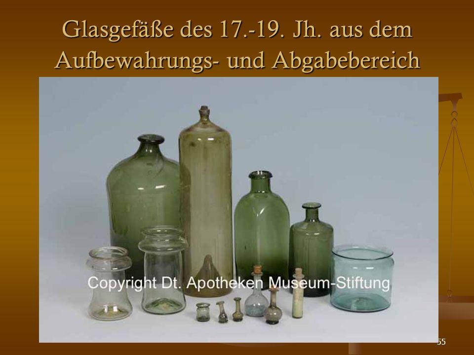 55 Glasgefäße des 17.-19. Jh. aus dem Aufbewahrungs- und Abgabebereich