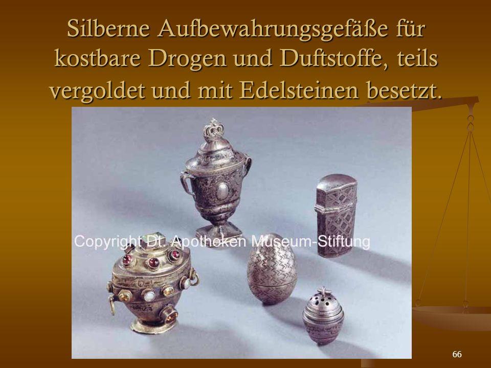 66 Silberne Aufbewahrungsgefäße für kostbare Drogen und Duftstoffe, teils vergoldet und mit Edelsteinen besetzt.