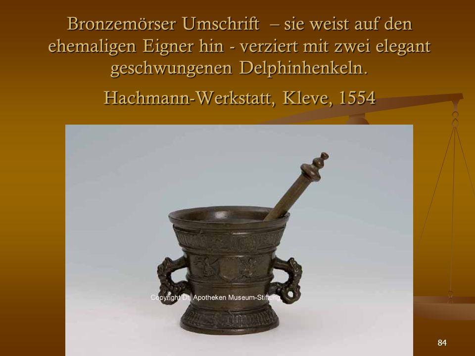 84 Bronzemörser Umschrift – sie weist auf den ehemaligen Eigner hin - verziert mit zwei elegant geschwungenen Delphinhenkeln. Hachmann-Werkstatt, Klev
