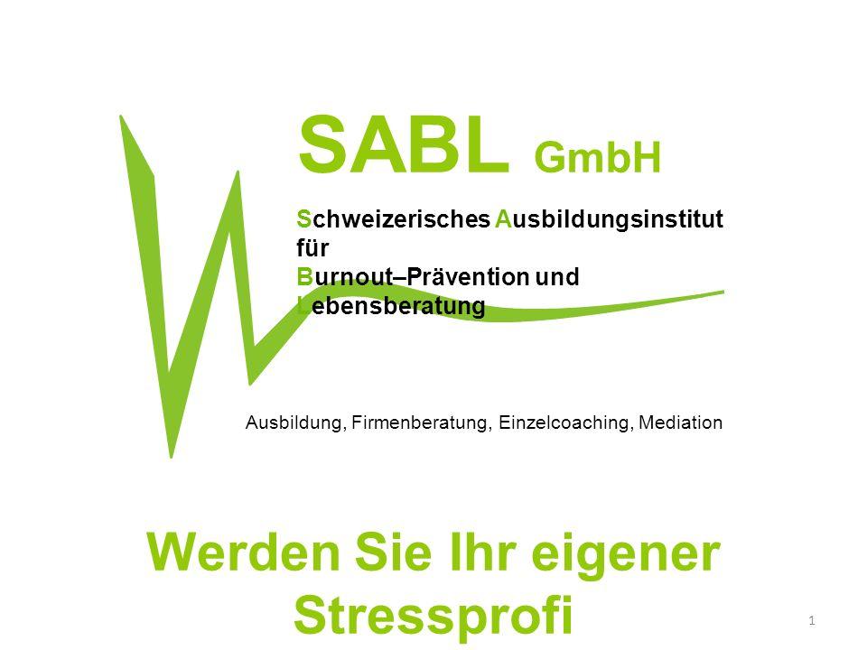 Ausbildung, Firmenberatung, Einzelcoaching, Mediation Werden Sie Ihr eigener Stressprofi 1 SABL GmbH Schweizerisches Ausbildungsinstitut für Burnout–P