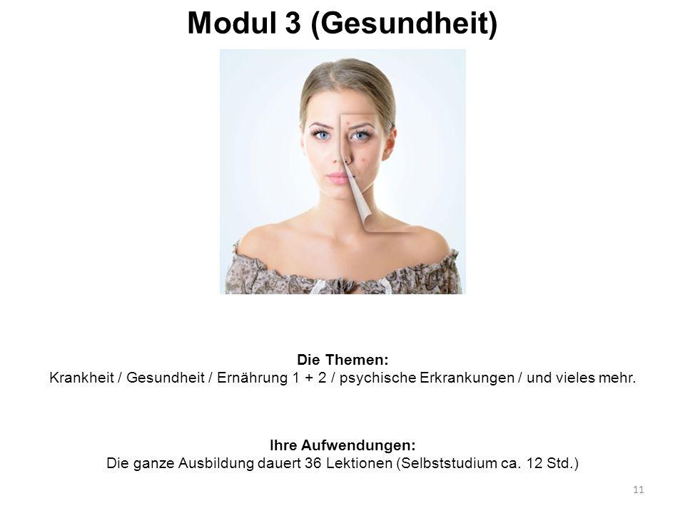 Modul 3 (Gesundheit) 11 Die Themen: Krankheit / Gesundheit / Ernährung 1 + 2 / psychische Erkrankungen / und vieles mehr. Ihre Aufwendungen: Die ganze