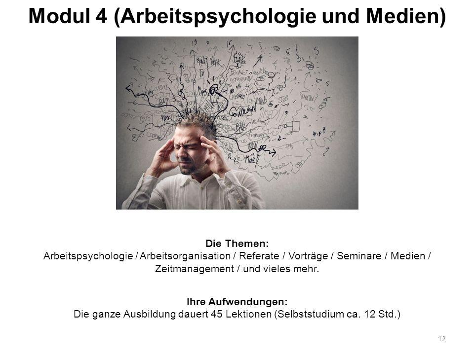 Modul 4 (Arbeitspsychologie und Medien) 12 Die Themen: Arbeitspsychologie / Arbeitsorganisation / Referate / Vorträge / Seminare / Medien / Zeitmanage